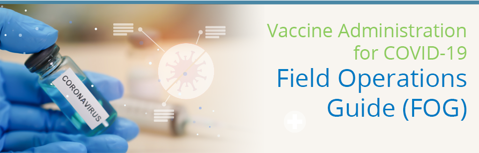 Vaccine Administration for COVI-19 - Field Operations Guide (FOG) - banner