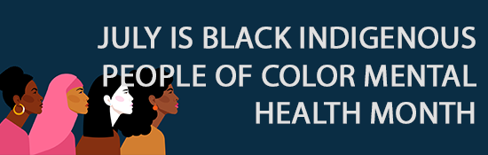 July is Black Indigenous People of Color Mental Health Month