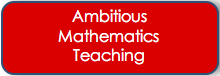 Ambitious Mathematics Teaching