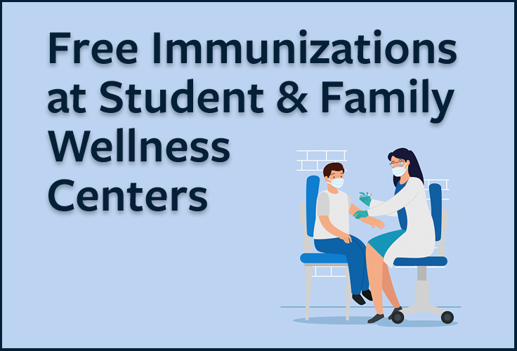 Free Immunizations Available Now at Student & Family Wellness Centers