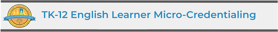 TK-12 English Learner Micro-Credentialing Header