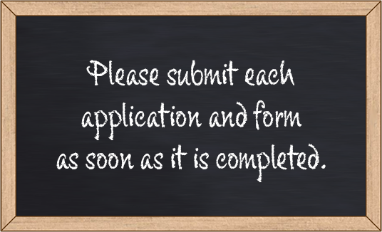 Please submit each application and form as soon as it is completed.