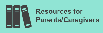 Resources for Parents/Caregivers