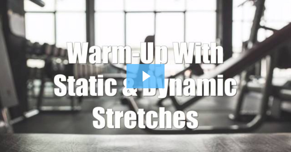 Warm up With Static & Dynamic Stretches