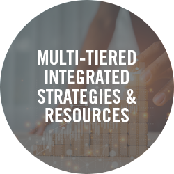 Multi-tiered Integrated Strategies & Resources